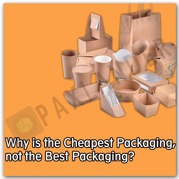 Why is the Cheapest Packaging, not the Best Packaging?